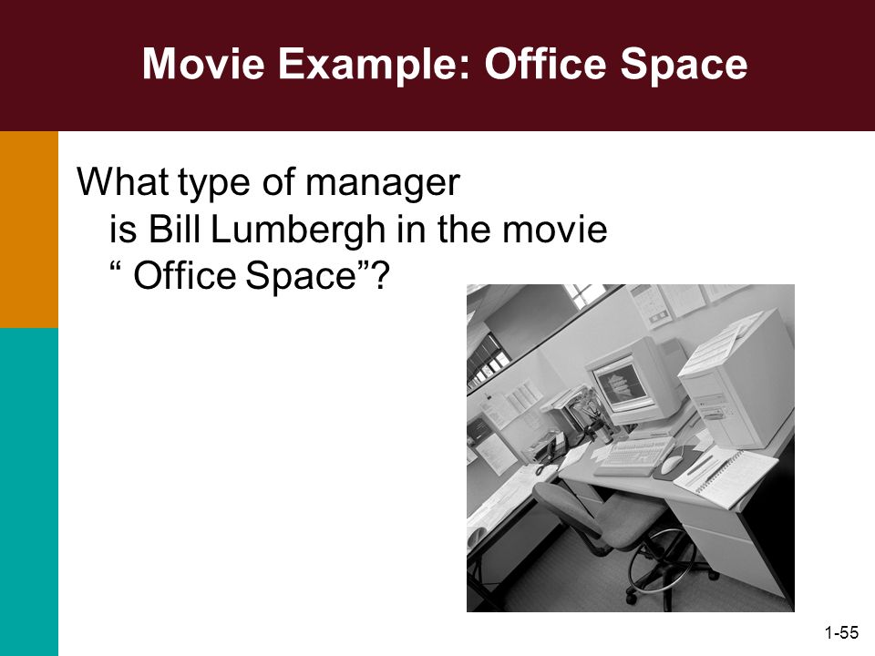 1-55 Movie Example: Office Space What type of manager is Bill Lumbergh in the movie Office Space?