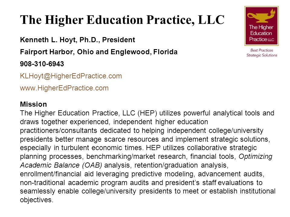 The Higher Education Practice, LLC Kenneth L. Hoyt, Ph.D., President Fairport Harbor, Ohio and Englewood, Florida 908-310-6943 KLHoyt@HigherEdPractice