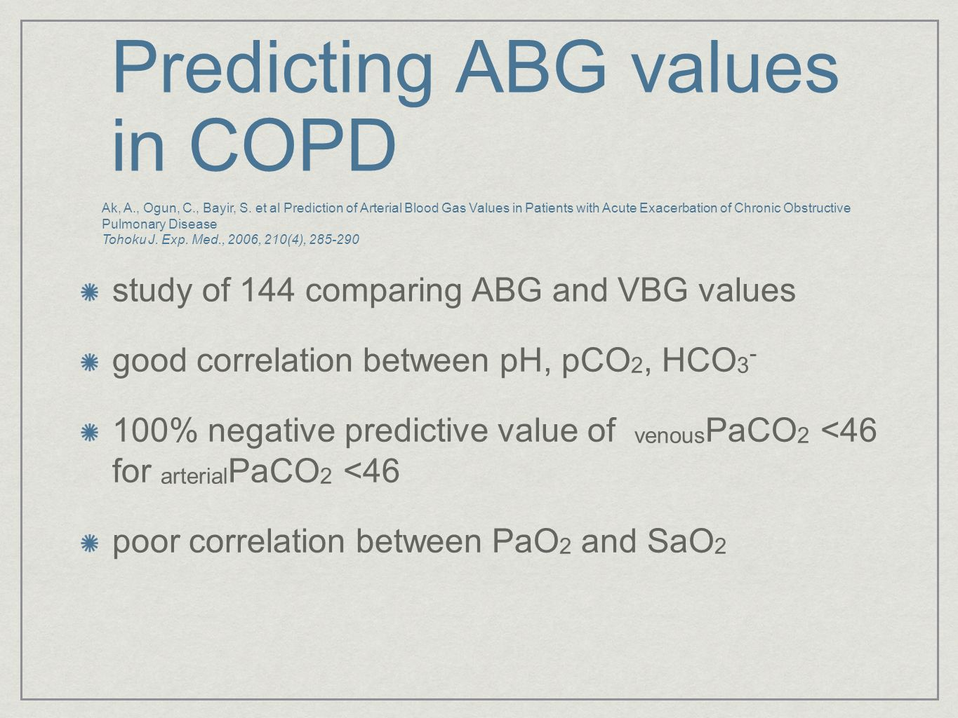 Predicting ABG values in COPD study of 144 comparing ABG and VBG values good correlation between pH, pCO 2, HCO 3 - 100% negative predictive value of