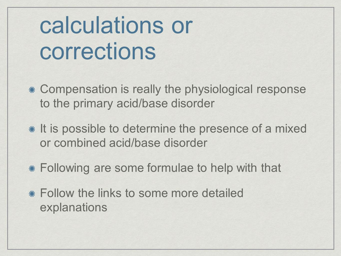 calculations or corrections Compensation is really the physiological response to the primary acid/base disorder It is possible to determine the presen
