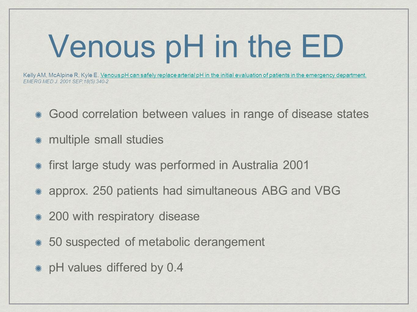 Venous pH in the ED Good correlation between values in range of disease states multiple small studies first large study was performed in Australia 200