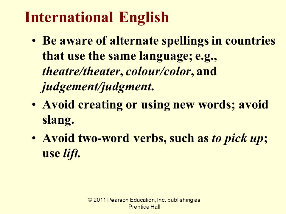 © 2011 Pearson Education, Inc. publishing as Prentice Hall Be aware of alternate spellings in countries that use the same language; e.g., theatre/thea