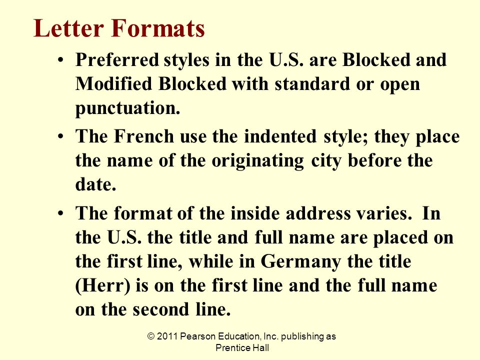 © 2011 Pearson Education, Inc. publishing as Prentice Hall Letter Formats Preferred styles in the U.S. are Blocked and Modified Blocked with standard