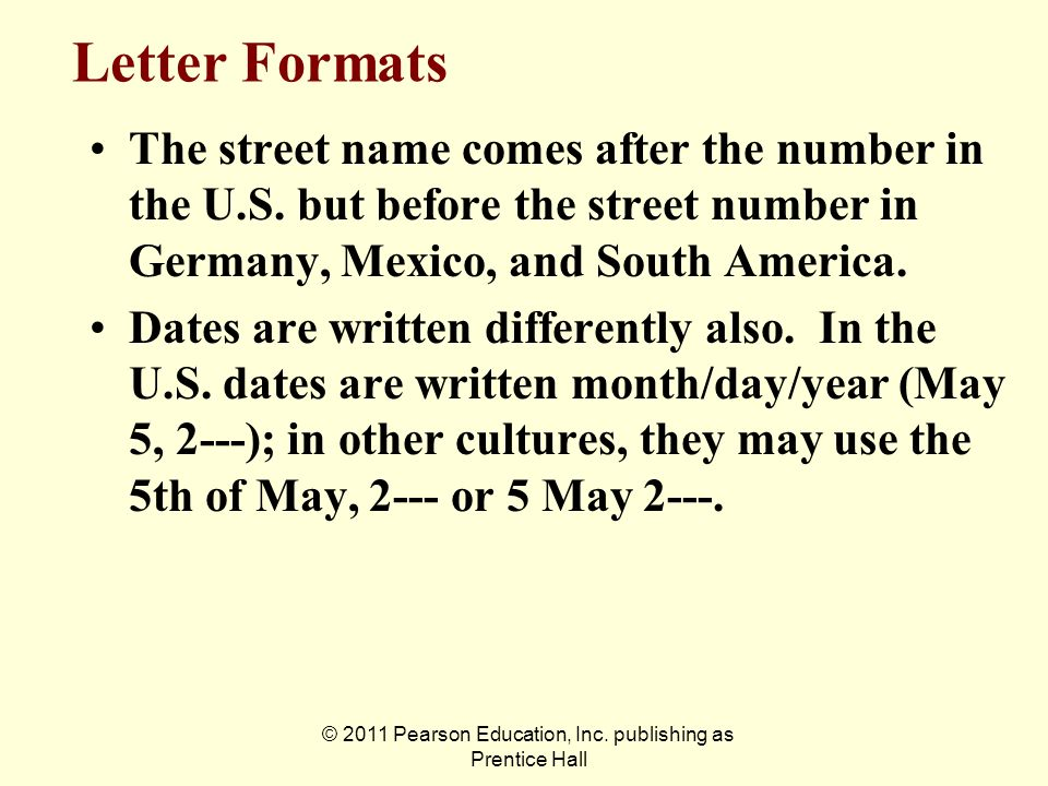 © 2011 Pearson Education, Inc. publishing as Prentice Hall The street name comes after the number in the U.S. but before the street number in Germany,