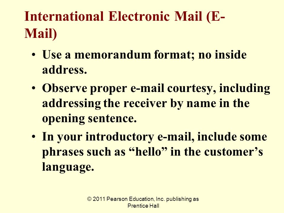 © 2011 Pearson Education, Inc. publishing as Prentice Hall International Electronic Mail (E- Mail) Use a memorandum format; no inside address. Observe