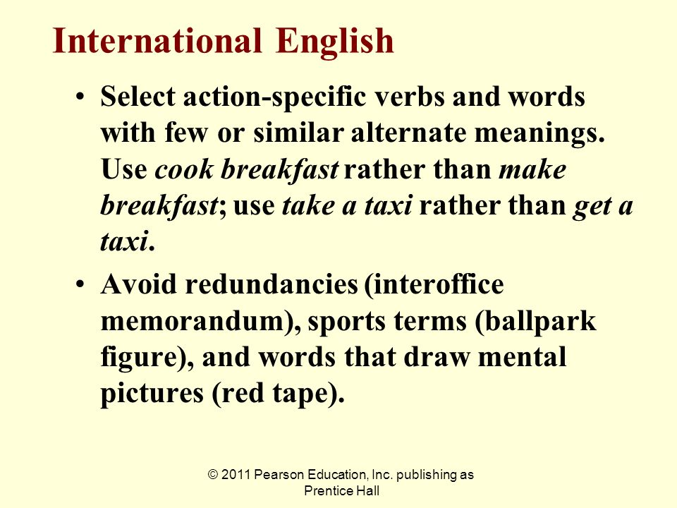© 2011 Pearson Education, Inc. publishing as Prentice Hall Select action-specific verbs and words with few or similar alternate meanings. Use cook bre