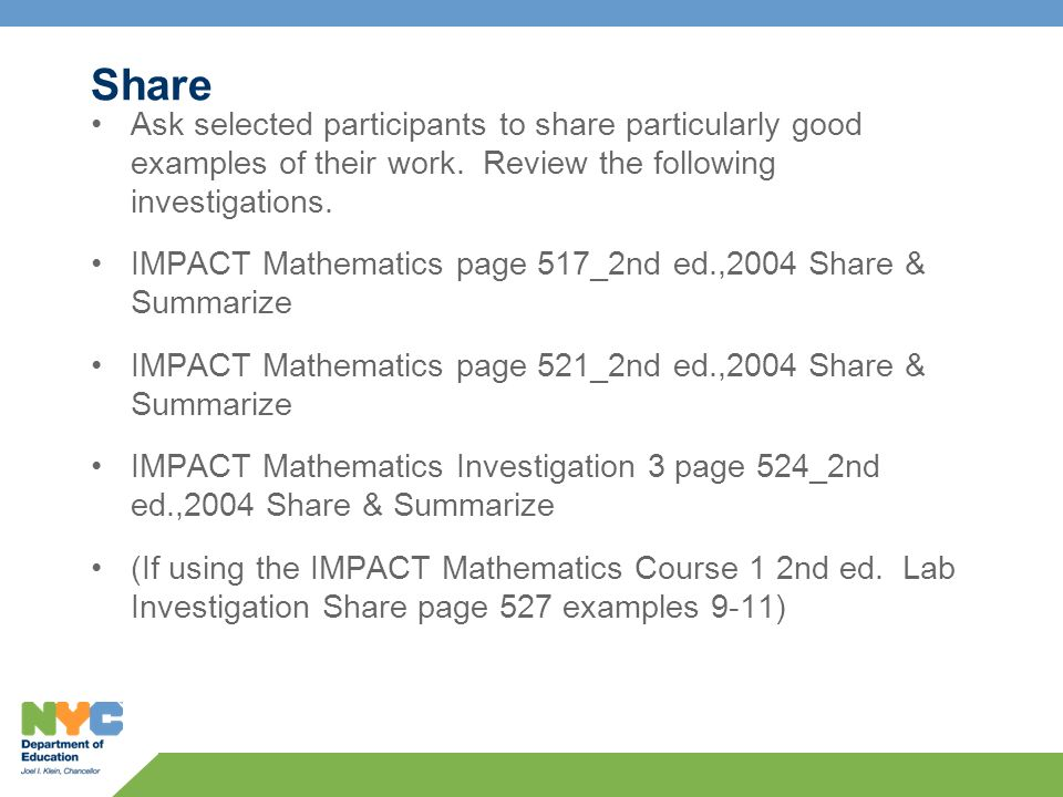 Ask selected participants to share particularly good examples of their work. Review the following investigations. IMPACT Mathematics page 517_2nd ed.,