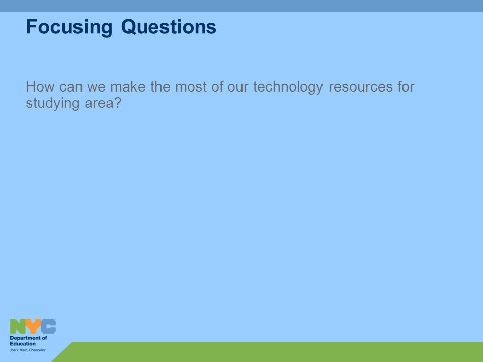 Focusing Questions How can we make the most of our technology resources for studying area?