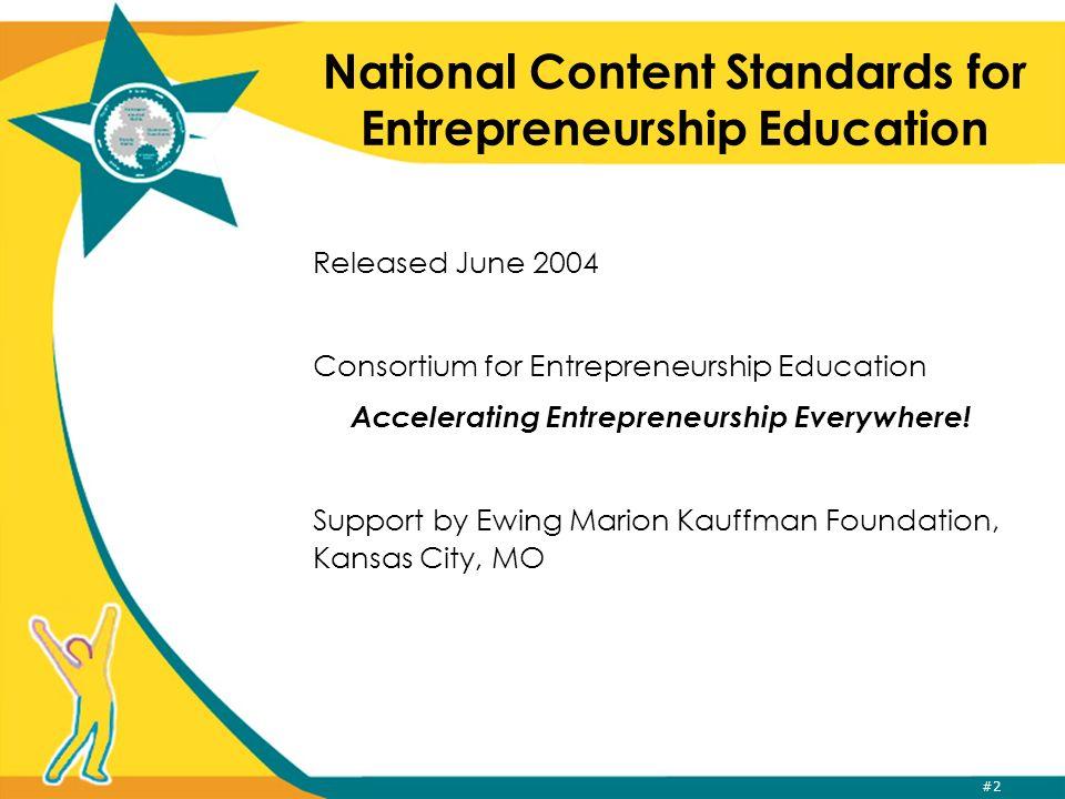 #2 National Content Standards for Entrepreneurship Education Released June 2004 Consortium for Entrepreneurship Education Accelerating Entrepreneurship Everywhere.