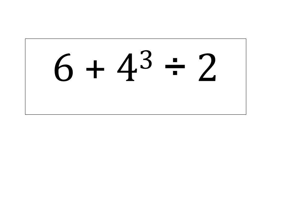 6 + 4 3 ÷ 2