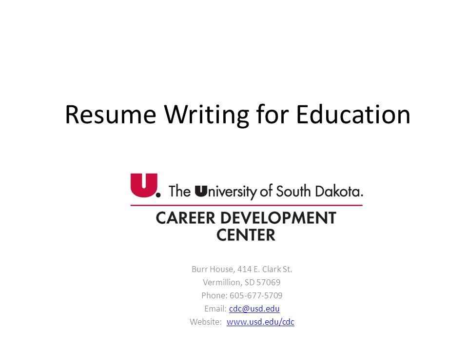 Resume Writing for Education Burr House, 414 E. Clark St. Vermillion, SD 57069 Phone: 605-677-5709 Email: cdc@usd.educdc@usd.edu Website: www.usd.edu/