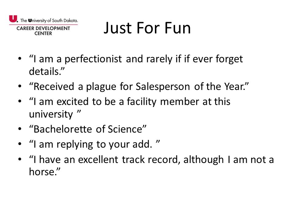 Just For Fun I am a perfectionist and rarely if if ever forget details. Received a plague for Salesperson of the Year. I am excited to be a facility m