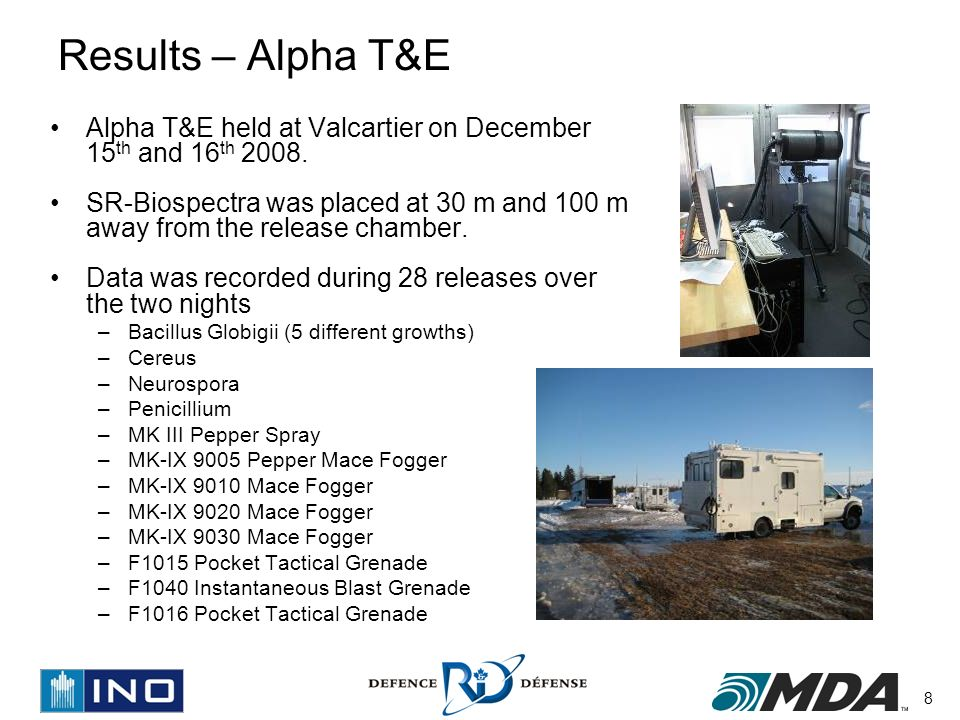 8 Results – Alpha T&E Alpha T&E held at Valcartier on December 15 th and 16 th 2008. SR-Biospectra was placed at 30 m and 100 m away from the release