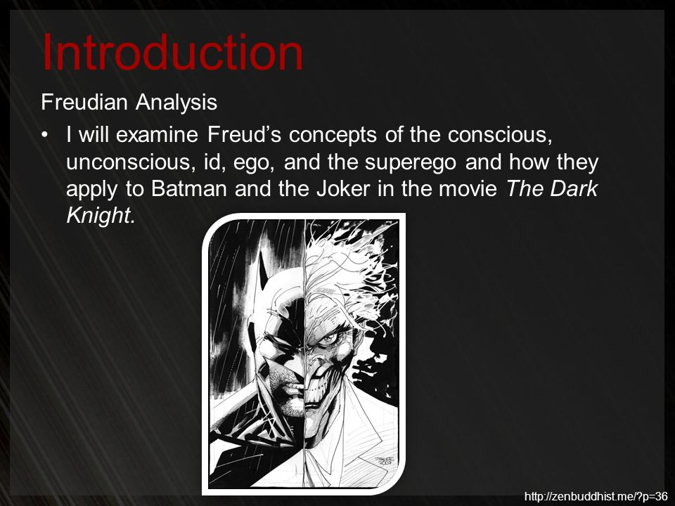 Introduction Freudian Analysis I will examine Freuds concepts of the conscious, unconscious, id, ego, and the superego and how they apply to Batman an