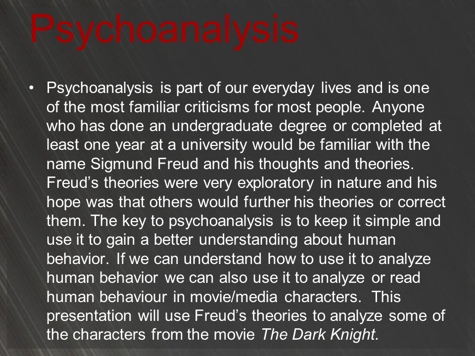 Psychoanalysis Psychoanalysis is part of our everyday lives and is one of the most familiar criticisms for most people. Anyone who has done an undergr