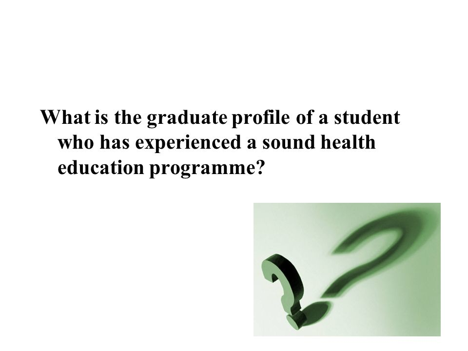 What is the graduate profile of a student who has experienced a sound health education programme?