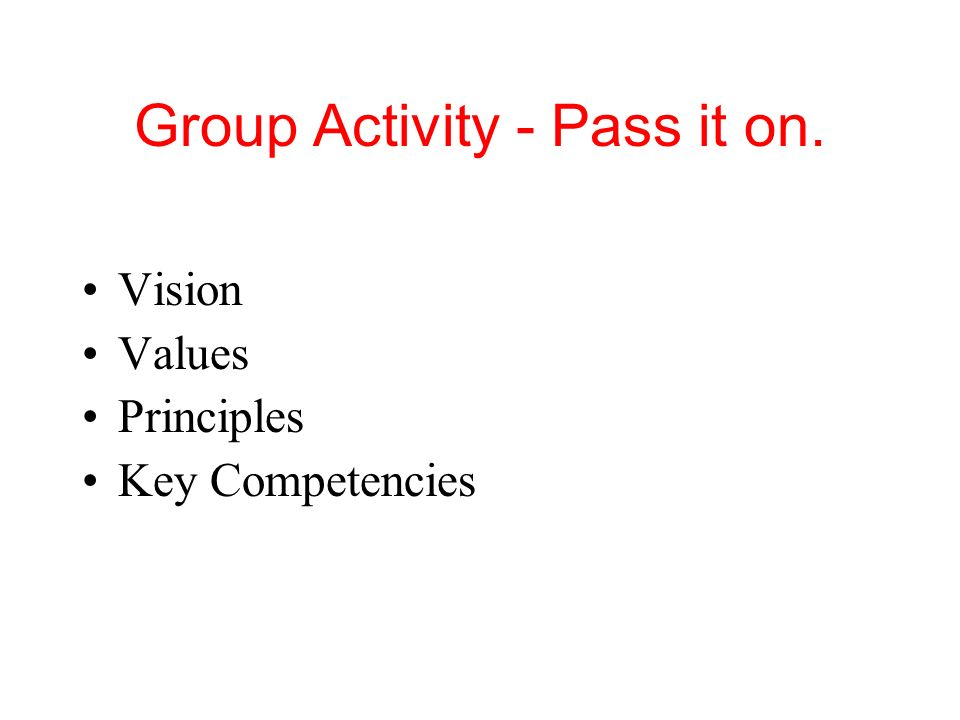 Group Activity - Pass it on. Vision Values Principles Key Competencies