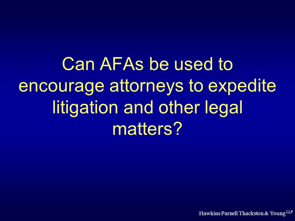Hawkins Parnell Thackston & Young LLP Can AFAs be used to encourage attorneys to expedite litigation and other legal matters?