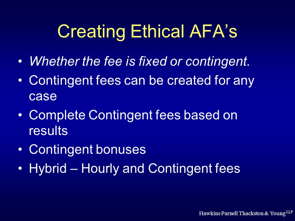 Hawkins Parnell Thackston & Young LLP Creating Ethical AFAs Whether the fee is fixed or contingent.