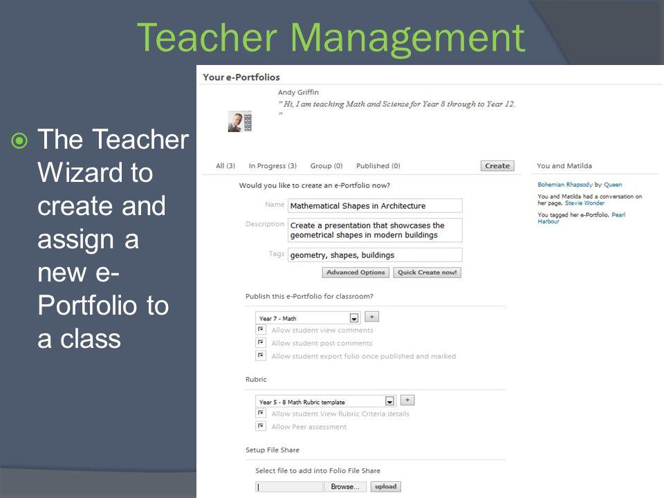 Teacher Management The Teacher Wizard to create and assign a new e- Portfolio to a class