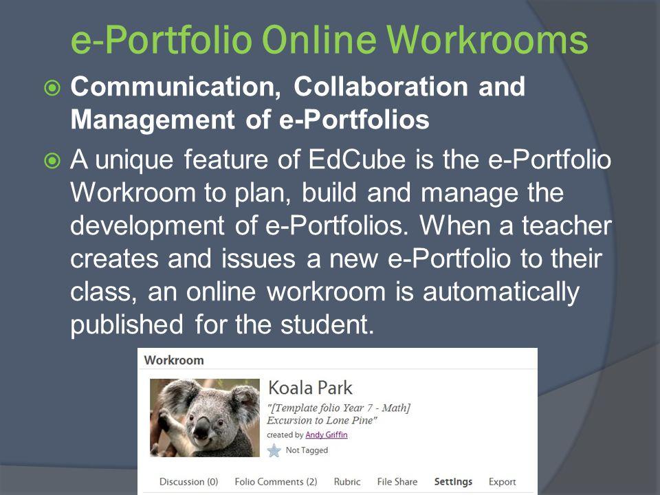 e-Portfolio Online Workrooms Communication, Collaboration and Management of e-Portfolios A unique feature of EdCube is the e-Portfolio Workroom to plan, build and manage the development of e-Portfolios.