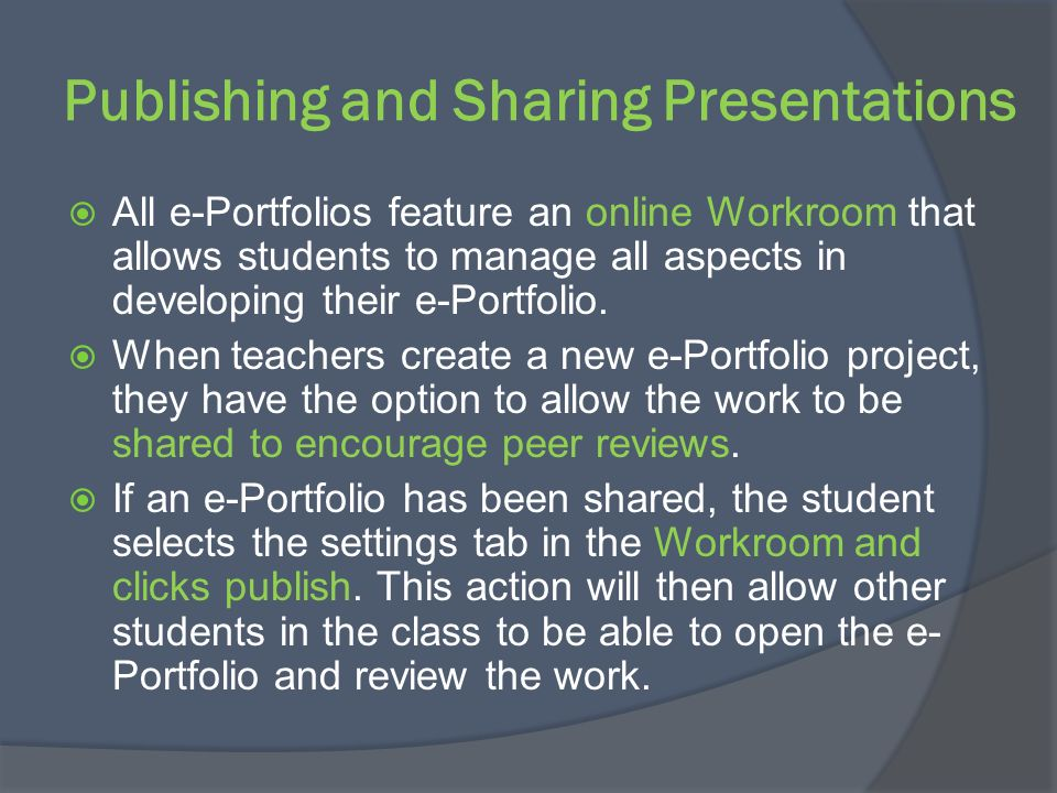 Publishing and Sharing Presentations All e-Portfolios feature an online Workroom that allows students to manage all aspects in developing their e-Port