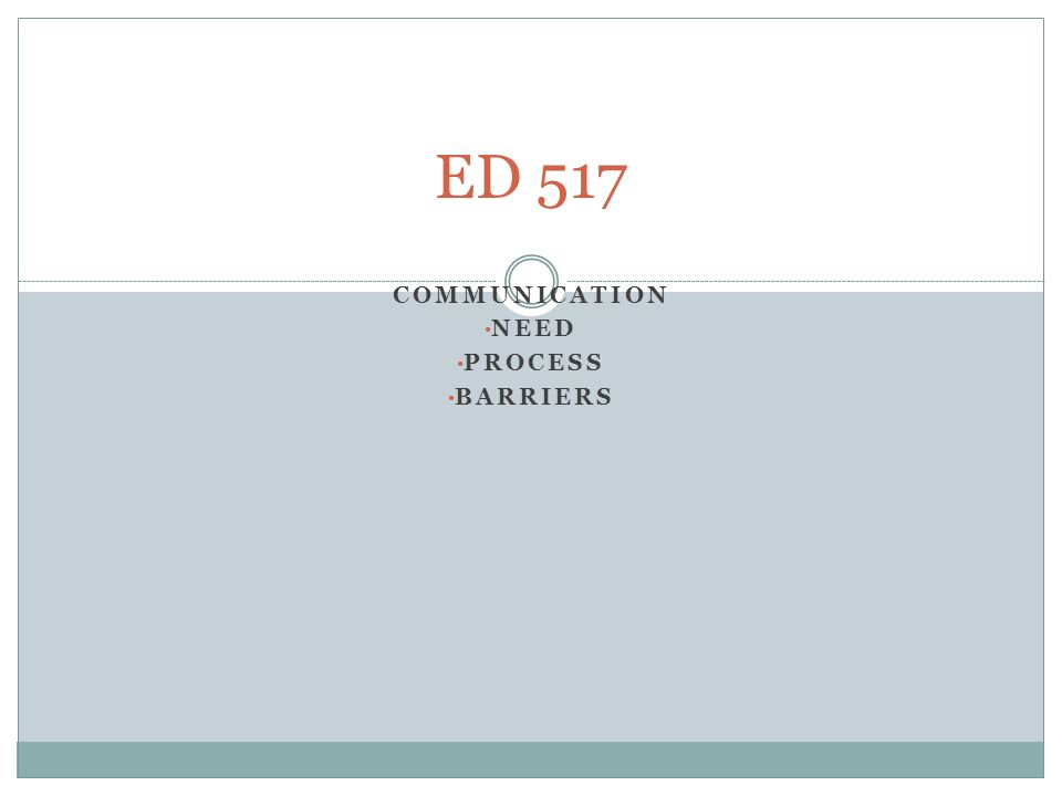 COMMUNICATION NEED PROCESS BARRIERS ED 517