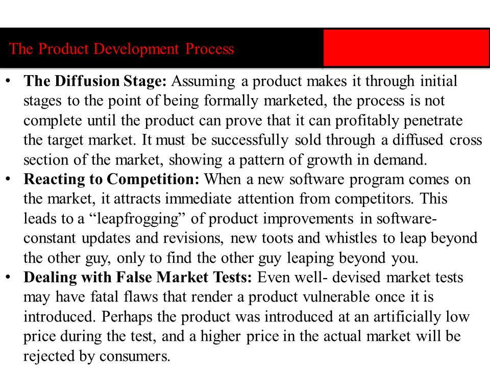 The Product Development Process The Diffusion Stage: Assuming a product makes it through initial stages to the point of being formally marketed, the p