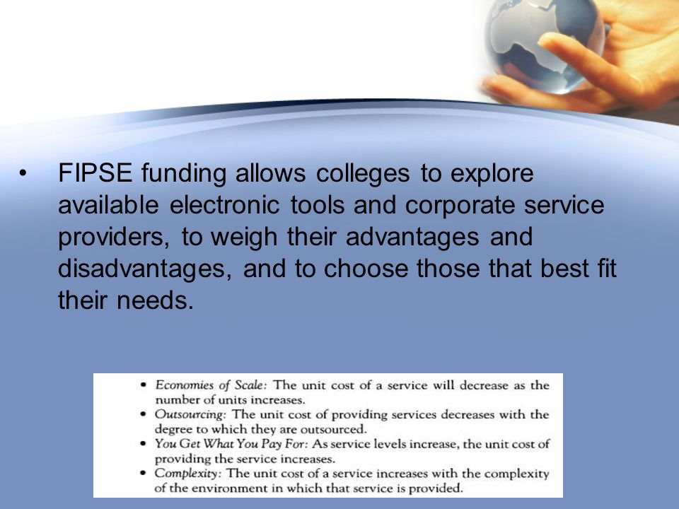 FIPSE funding allows colleges to explore available electronic tools and corporate service providers, to weigh their advantages and disadvantages, and to choose those that best fit their needs.