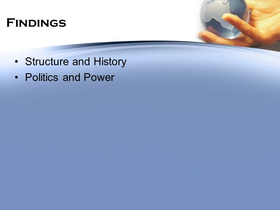 Findings Structure and History Politics and Power
