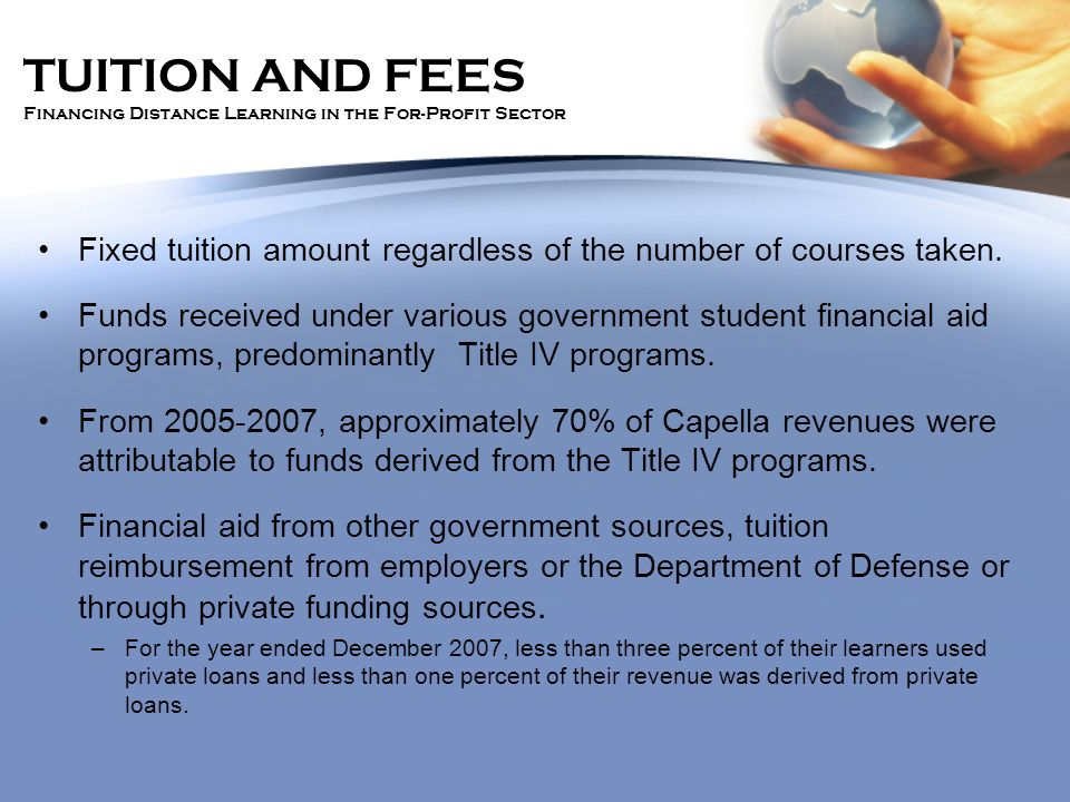 TUITION AND FEES Financing Distance Learning in the For-Profit Sector Fixed tuition amount regardless of the number of courses taken.