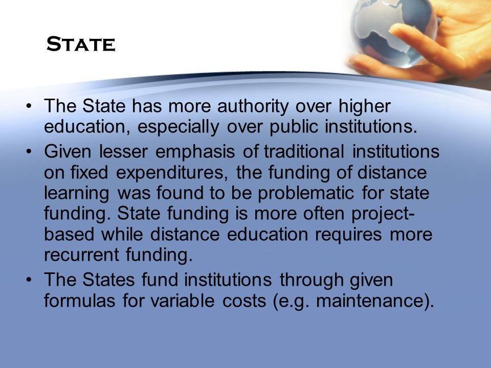 State The State has more authority over higher education, especially over public institutions. Given lesser emphasis of traditional institutions on fi