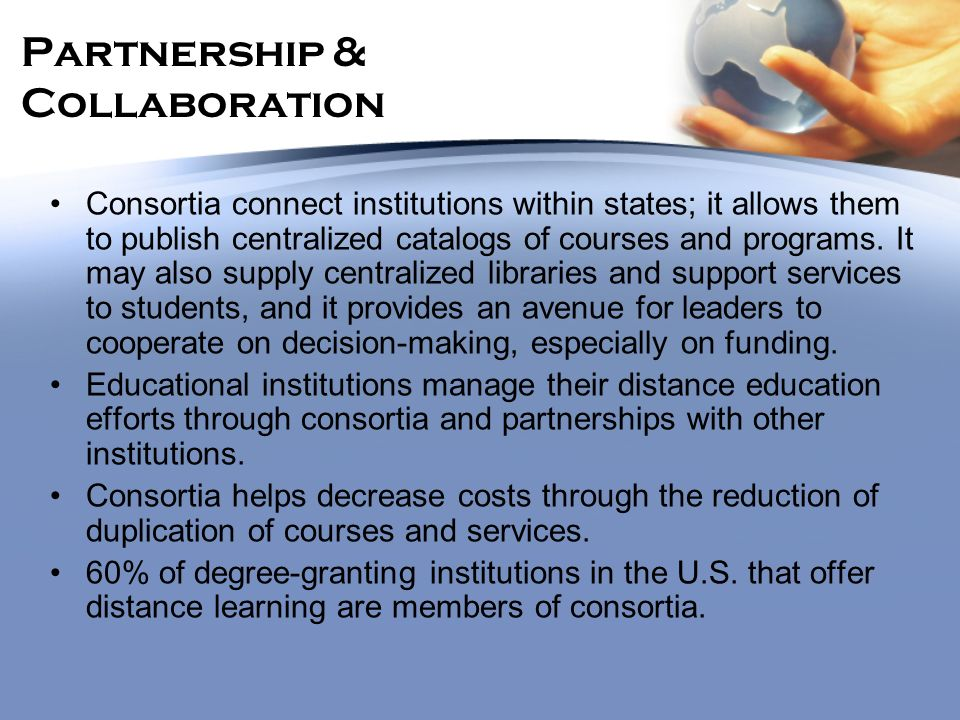 Partnership & Collaboration Consortia connect institutions within states; it allows them to publish centralized catalogs of courses and programs. It m