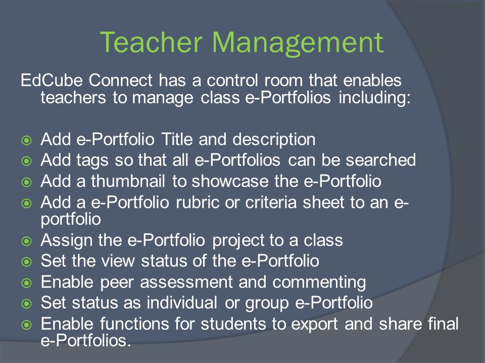 Teacher Management EdCube Connect has a control room that enables teachers to manage class e-Portfolios including: Add e-Portfolio Title and descripti