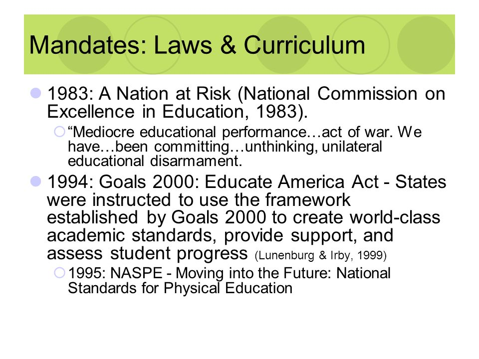 Mandates: Laws & Curriculum 1983: A Nation at Risk (National Commission on Excellence in Education, 1983). Mediocre educational performance…act of war