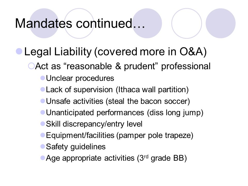 Mandates continued… Legal Liability (covered more in O&A) Act as reasonable & prudent professional Unclear procedures Lack of supervision (Ithaca wall