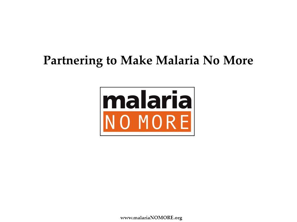 www.malariaNOMORE.org Partnering to Make Malaria No More