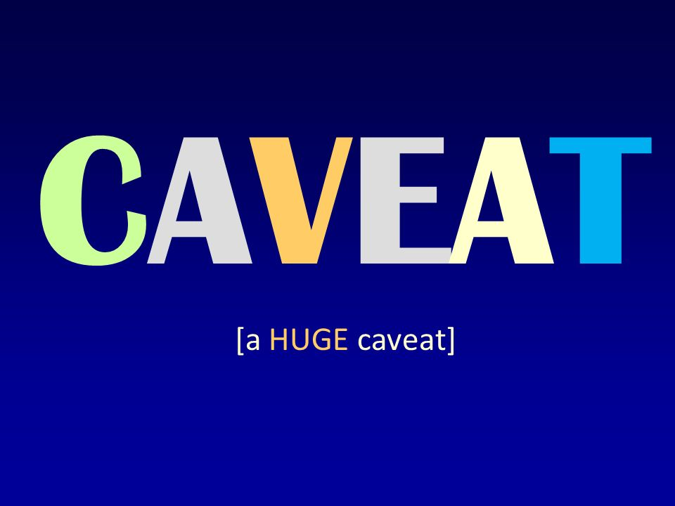 CAVEATCAVEAT [a HUGE caveat]