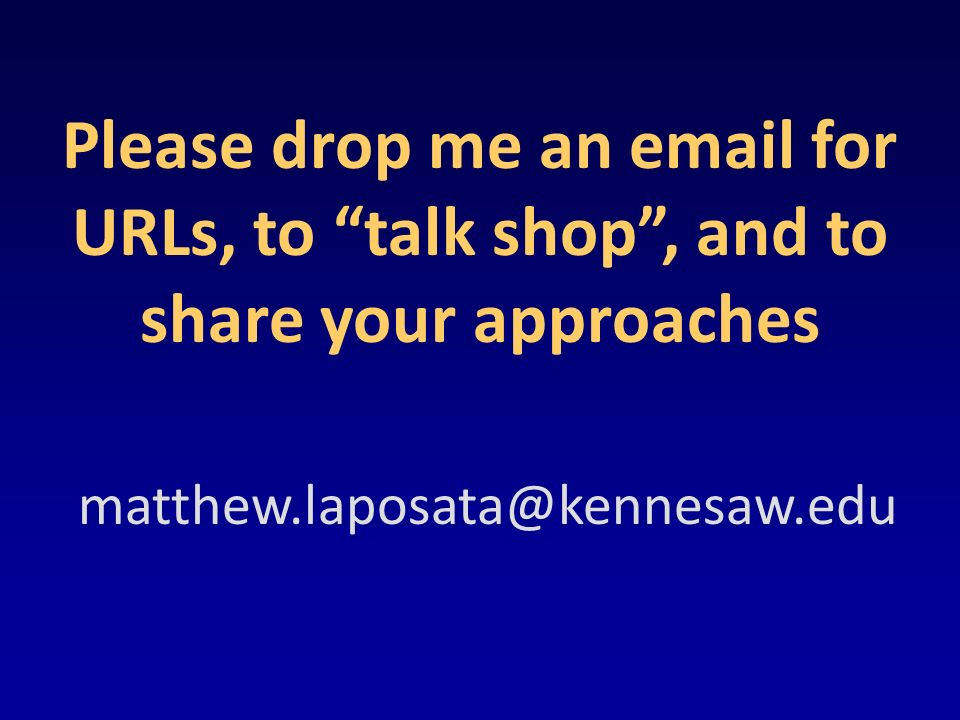matthew.laposata@kennesaw.edu Please drop me an email for URLs, to talk shop, and to share your approaches