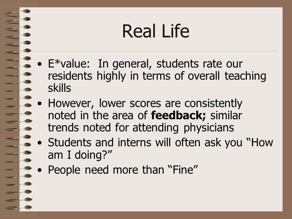 Real Life E*value: In general, students rate our residents highly in terms of overall teaching skills However, lower scores are consistently noted in