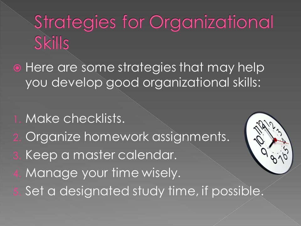 Developing good organizational skills is a key ingredient for success in school and in life.