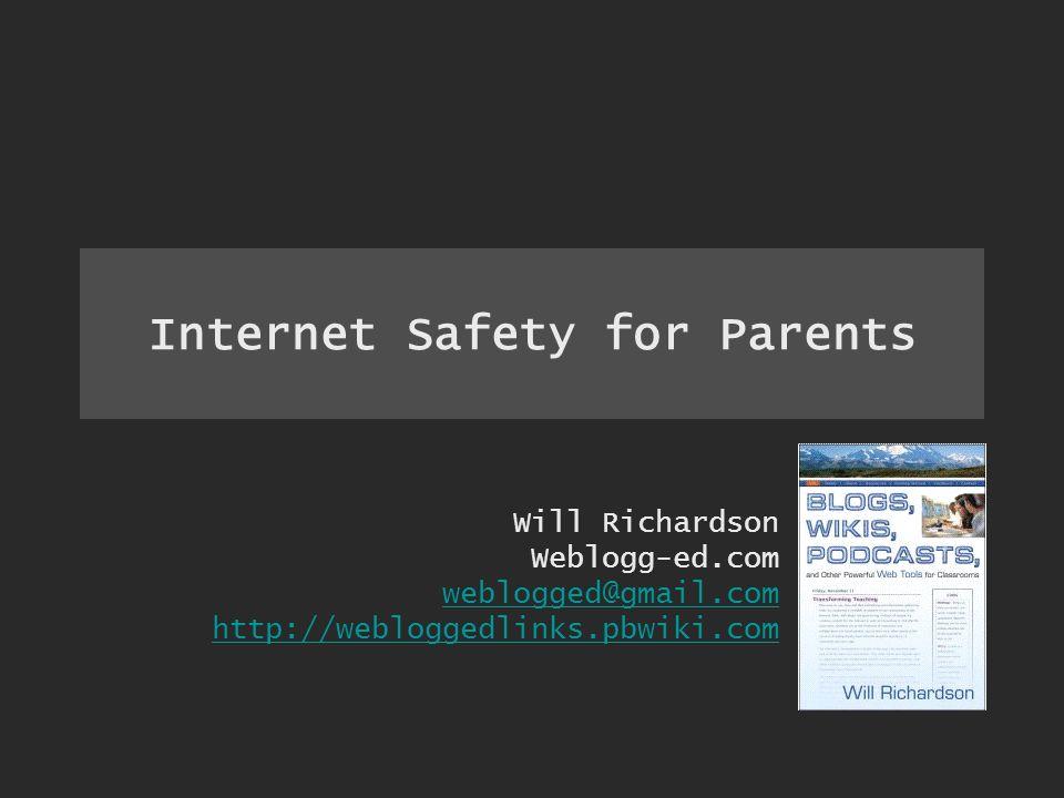 Internet Safety for Parents Will Richardson Weblogg-ed.com weblogged@gmail.com http://webloggedlinks.pbwiki.com
