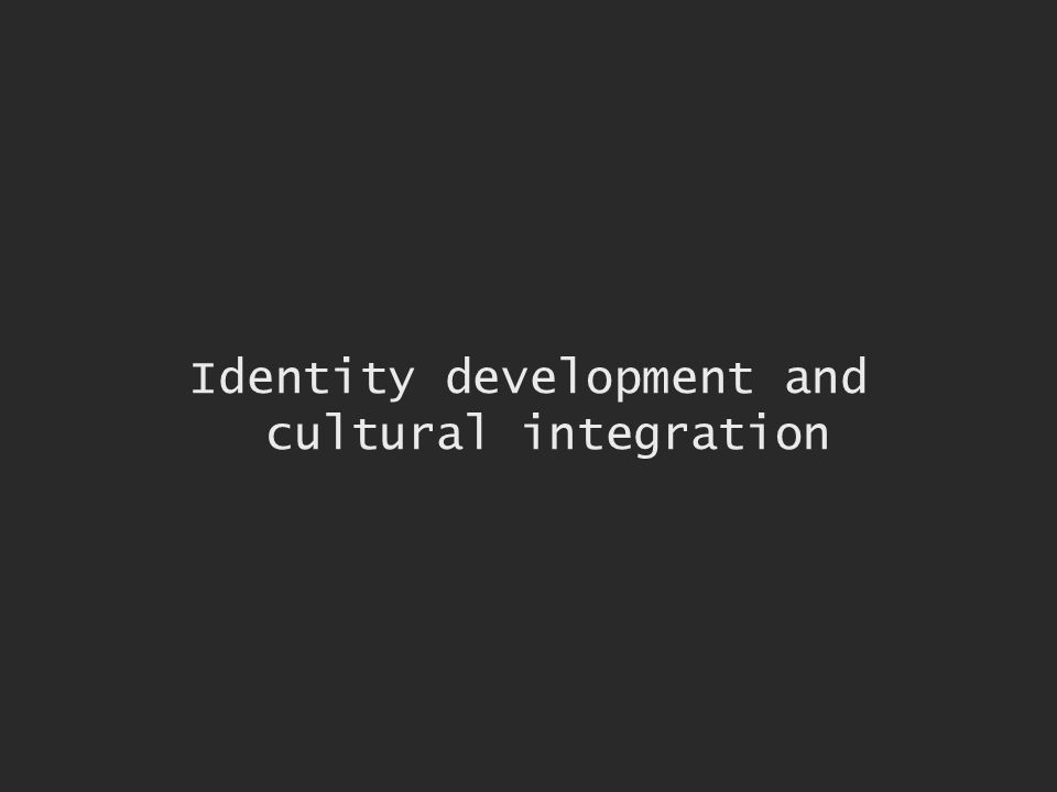 Identity development and cultural integration