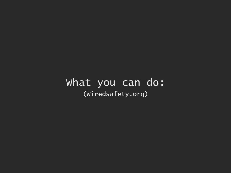 What you can do: (Wiredsafety.org)