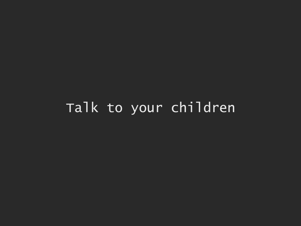 Talk to your children