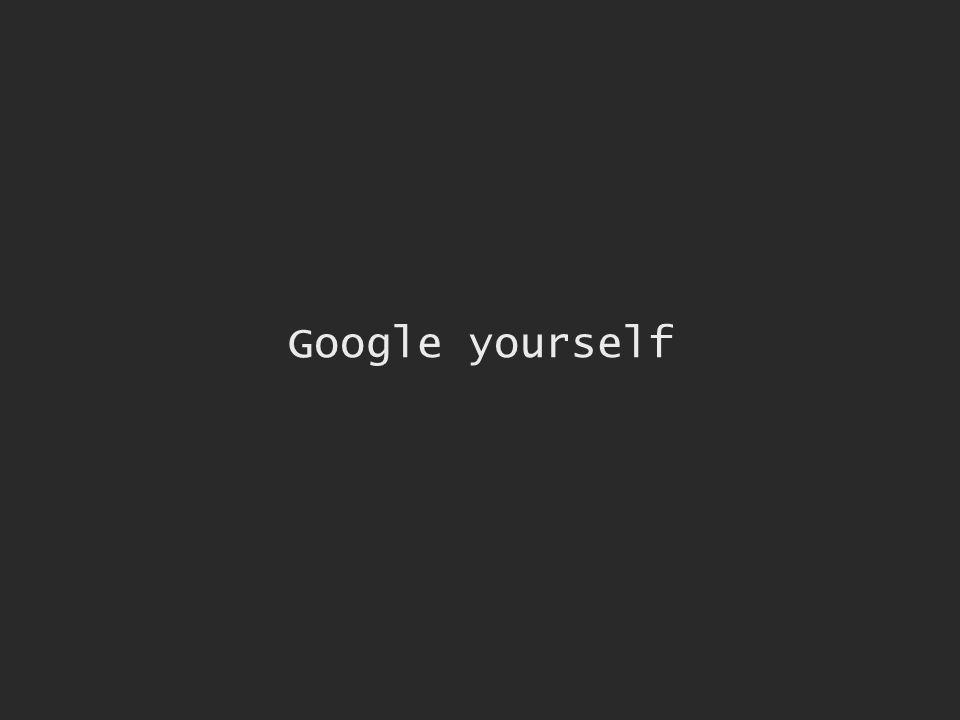 Google yourself