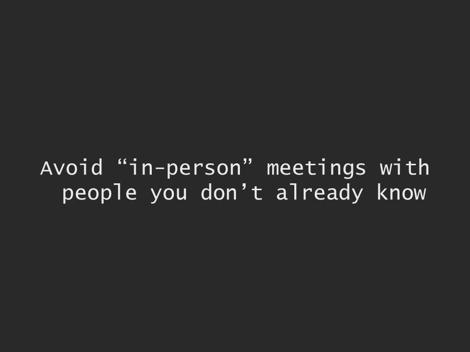 Avoid in-person meetings with people you dont already know
