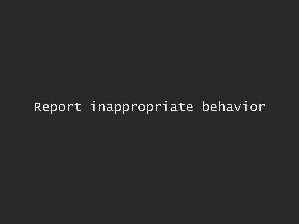 Report inappropriate behavior