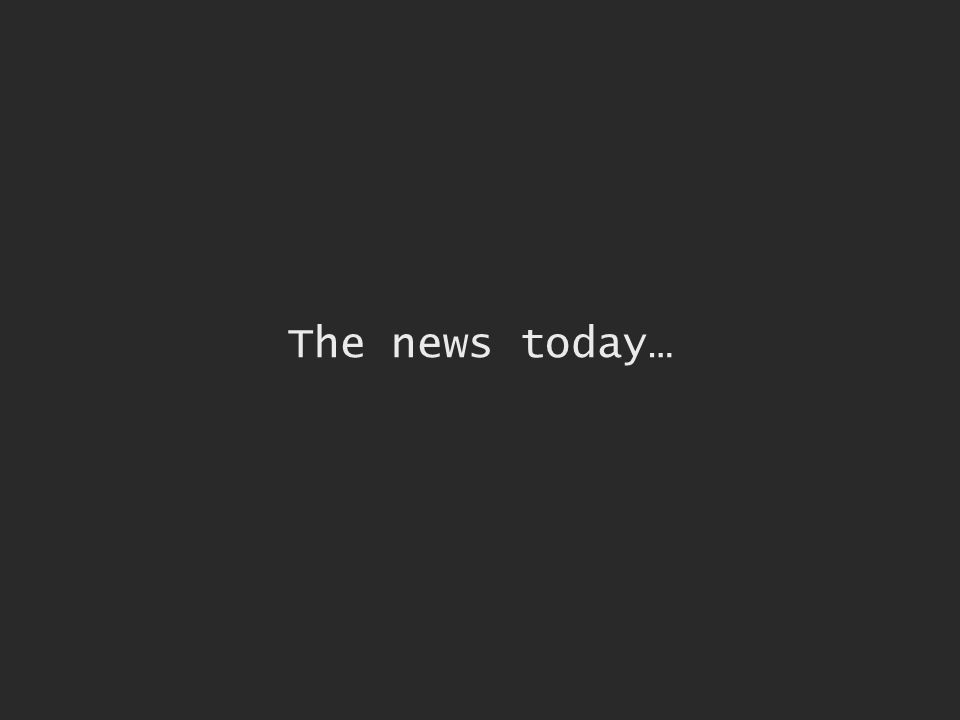 The news today…