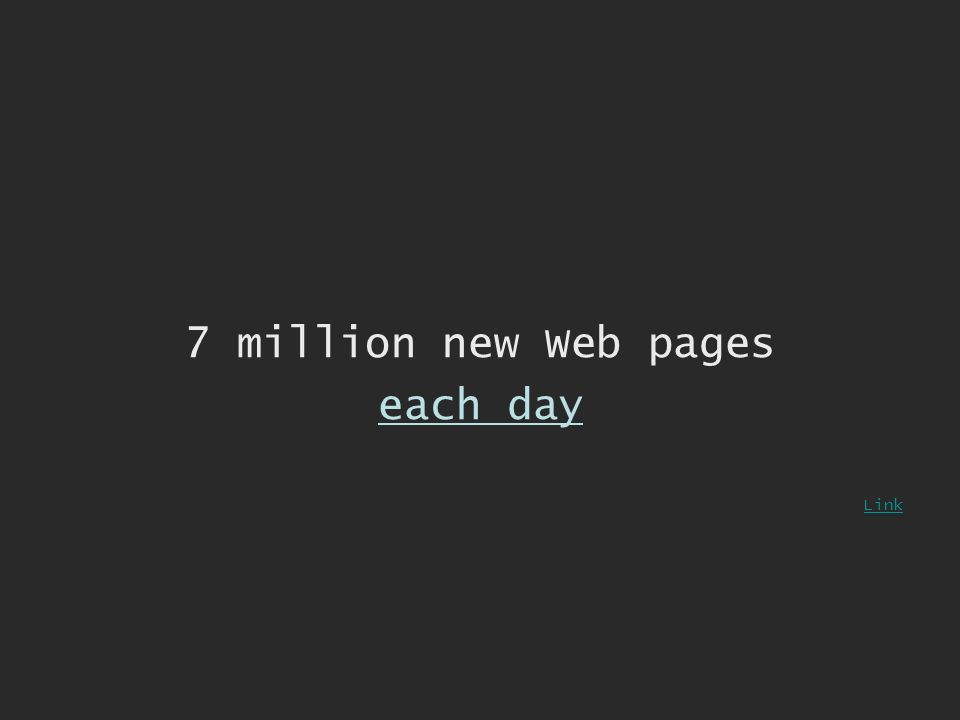 7 million new Web pages each day Link